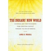 The Indians' New World: Catawbas and Their Neighbors from European Contact Through the Era of Removal, Paperback/James H. Merrell