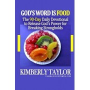 God's Word Is Food: The 90-Day Daily Devotional to Release God's Power for Breaking Strongholds, Paperback/Kimberly Taylor