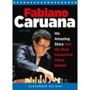 Carte : Fabiano Caruana: His Amazing Story and His Most Instructive Chess Games, Alexander Kalinin