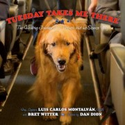 Tuesday Takes Me There: The Healing Journey of a Veteran and His Service Dog, Hardcover