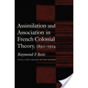 Assimilation and Association in French Colonial Theory, 1890-1914 (Betts Raymond F.)(Paperback) (9780803262478)