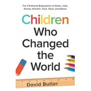 Children Who Changed the World: The Childhood Biographies of Gates, Jobs, Disney, Einstein, Ford, Tesla, and Edison, Paperback/David Butler
