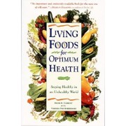 Living Foods for Optimum Health: Your Complete Guide to the Healing Power of Raw Foods, Paperback/Theresa Foy Digeronimo