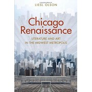 Chicago Renaissance: Literature and Art in the Midwest Metropolis, Hardcover