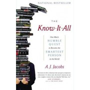 The Know-It-All: One Man's Humble Quest to Become the Smartest Person in the World, Paperback/A. J. Jacobs