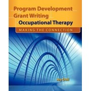 Program Development and Grant Writing in Occupational Therapy: Making the Connection, Paperback/Joy D. Doll