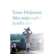 Met mijn vader is niks mis - Toine Heijmans