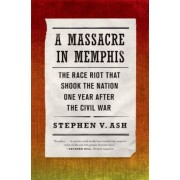 A Massacre in Memphis: The Race Riot That Shook the Nation One Year After the Civil War, Paperback