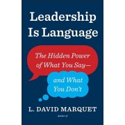 Leadership Is Language. The Hidden Power of What You Say and What You Don't, Paperback/L. David Marquet
