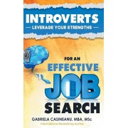 Introverts: Leverage Your Strengths for an Effective Job Search, Hardcover/Gabriela Casineanu