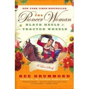 The Pioneer Woman: Black Heels to Tractor Wheels: A Love Story, Paperback