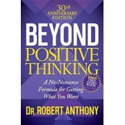 Beyond Positive Thinking 30th Anniversary Edition: A No Nonsense Formula for Getting What You Want, Paperback/Robert Anthony