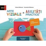 Arte vizuale si abilitati practice. Clasa pregatitoare/Iuliana Filfanescu