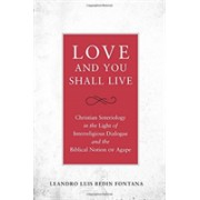 Love and You Shall Live - Christian Soteriology in the Light of Interreligious Dialogue and the Biblical Notion of Agape (9780824599515)