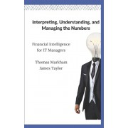 Interpreting, Understanding, and Managing the Numbers: Financial Intelligence for IT Managers, Paperback/James Wilson