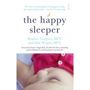 Happy Sleeper. the science-backed guide to helping your baby get a good night's sleep - newborn to school age, Paperback/Julie Wright
