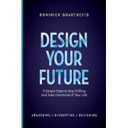Design Your Future: 3 Simple Steps to Stop Drifting and Start Living, Paperback/Dominick Quartuccio
