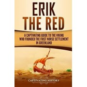 Erik the Red: A Captivating Guide to the Viking Who Founded the First Norse Settlement in Greenland, Paperback/Captivating History