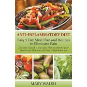 Anti-Inflammatory Diet: Easy 7 Day Meal Plan and Recipes to Eliminate Pain: Discover a Quick 7 Day Meal Plan to Improve Your Health and Elimin, Paperback/Mary Walsh