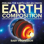 Peeling The Earth Like An Onion: Earth Composition - Geology Books for Kids Children's Earth Sciences Books, Paperback/Baby Professor