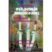 How to Grow Psilocybin Mushrooms: Practical Guide for Absolute Beginners. Easy Way to Grow Your Own Mushrooms., Paperback/Frank Luft