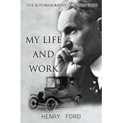 My Life and Work: The Autobiography of Henry Ford, Paperback/Henry Ford
