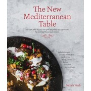 The New Mediterranean Table: Modern and Rustic Recipes Inspired by Traditions Spanning Three Continents, Paperback/Sameh Wadi