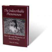 The Indescribable Phenomenon by Barry Wiley (Anna Eva Fay Bio) -