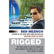 Rigged: The True Story of an Ivy League Kid Who Changed the World of Oil, from Wall Street to Dubai, Paperback/Ben Mezrich