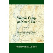Vinton's Camp on Kezar Lake: He Story of a Well-Loved Family Camp in West Lovell, Maine, Paperback/John Rudisill Vinton