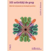 103 activitati de grup. Idei de tratament si strategii practice Autor: Judith A. Belmont