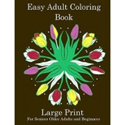 Easy Adult Coloring Book: Simple Adult Coloring Book for Seniors or Beginners: Large Print Adult Coloring Book for Older Adults, Seniors, Beginn, Paperback/Inspirational Journals