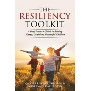 The Resiliency Toolkit: A Busy Parent's Guide to Raising Happy, Confident, Successful Children, Paperback/Calvert F. Cazier