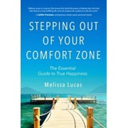 Stepping Out of Your Comfort Zone. The Essential Guide to True Happiness, Paperback/Melissa Lucas