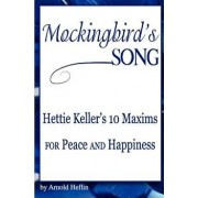 Mockingbird's Song: Hettie Keller's 10 Maxims for Peace and Happiness, Paperback/Arnold Heflin