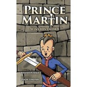 Prince Martin Wins His Sword: A Classic Tale about a Boy Who Discovers the True Meaning of Courage, Grit, and Friendship, Hardcover/Brandon Hale