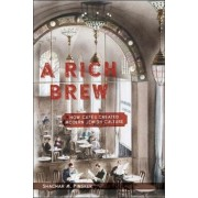 A Rich Brew: How Caf?s Created Modern Jewish Culture, Hardcover