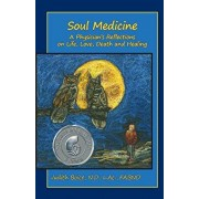 Soul Medicine: A Physician's Reflections on Life, Love, Death and Healing, Paperback/Judith Boice