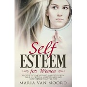 Self Esteem for Women: Proven Techniques and Habits to Grow Your Self Esteem, Assertiveness and Confidence in just 60 days, Paperback/Maria Van Noord