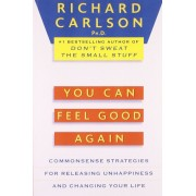 You Can Feel Good Again: Common-Sense Strategies for Releasing Unhappiness and Changing Your Life, Paperback