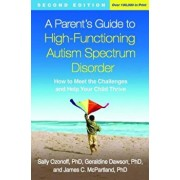 A Parent's Guide to High-Functioning Autism Spectrum Disorder, Second Edition: How to Meet the Challenges and Help Your Child Thrive, Paperback/Sally Ozonoff