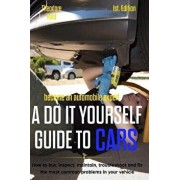 Become an Automobile Expert a Do It Yourself Guide to Cars 1st Edition: How to Buy, Inspect, Maintain, Troubleshoot and Fix the Most Common Problems i, Paperback/Alan Adran Delfin Cota