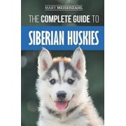 The Complete Guide to Siberian Huskies: Finding, Preparing For, Training, Exercising, Feeding, Grooming, and Loving your new Husky Puppy, Paperback/Mary Meisenzahl