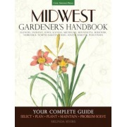 Midwest Gardener's Handbook: Illinois, Indiana, Iowa, Kansas, Michgan, Minnesota, Missouri, Nebraska, North Dakota, Ohio, South Dakota, Wisconsin, Paperback