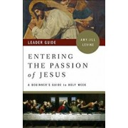 Entering the Passion of Jesus Leader Guide: A Beginner's Guide to Holy Week, Paperback/Amy-Jill Levine