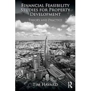 Financial Feasibility Studies for Property Development by Tim Havard