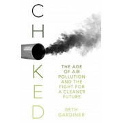 Choked. The Age of Air Pollution and the Fight for a Cleaner Future, Paperback/Beth Gardiner