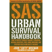 SAS Urban Survival Handbook: How to Protect Yourself Against Terrorism, Natural Disasters, Fires, Home Invasions, and Everyday Health and Safety Ha, Paperback