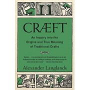 Cr ft: An Inquiry Into the Origins and True Meaning of Traditional Crafts, Paperback/Alexander Langlands