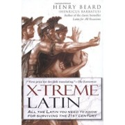 X-Treme Latin: All the Latin You Need to Know for Survival in the 21st Century, Paperback/Henry Beard